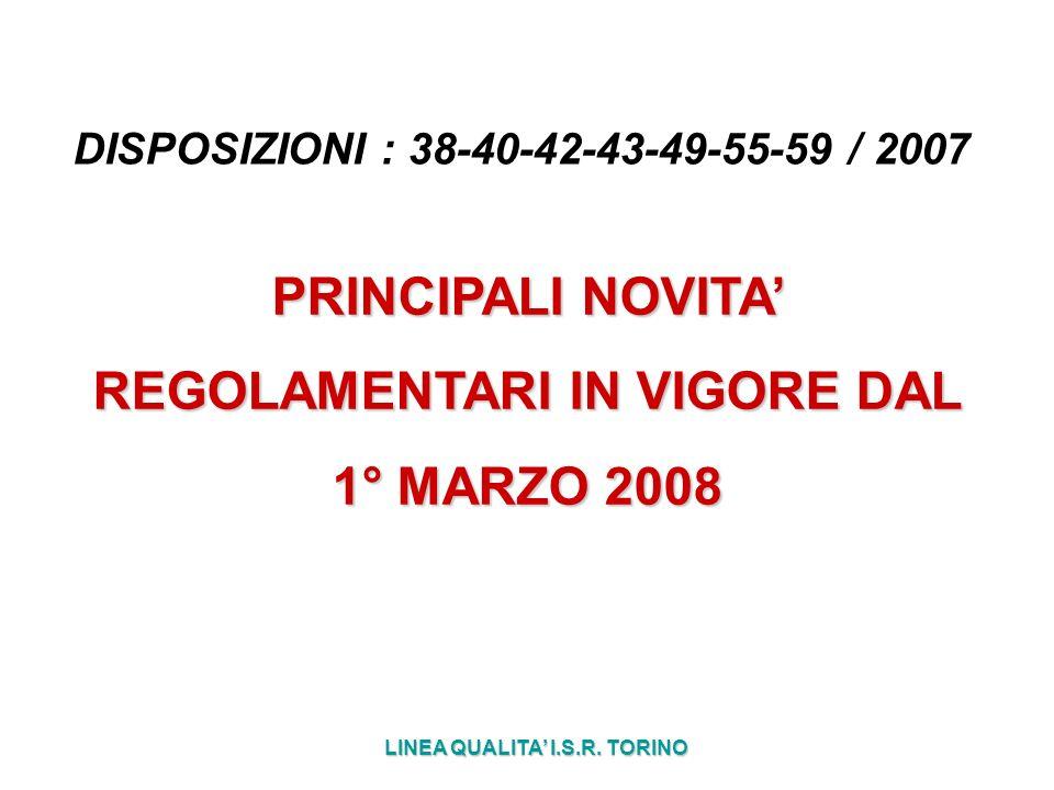 LINEA QUALITA I.S.R. TORINO PRINCIPALI NOVITA REGOLAMENTARI IN VIGORE DAL 1° MARZO 2008 DISPOSIZIONI : 38-40-42-43-49-55-59 / 2007