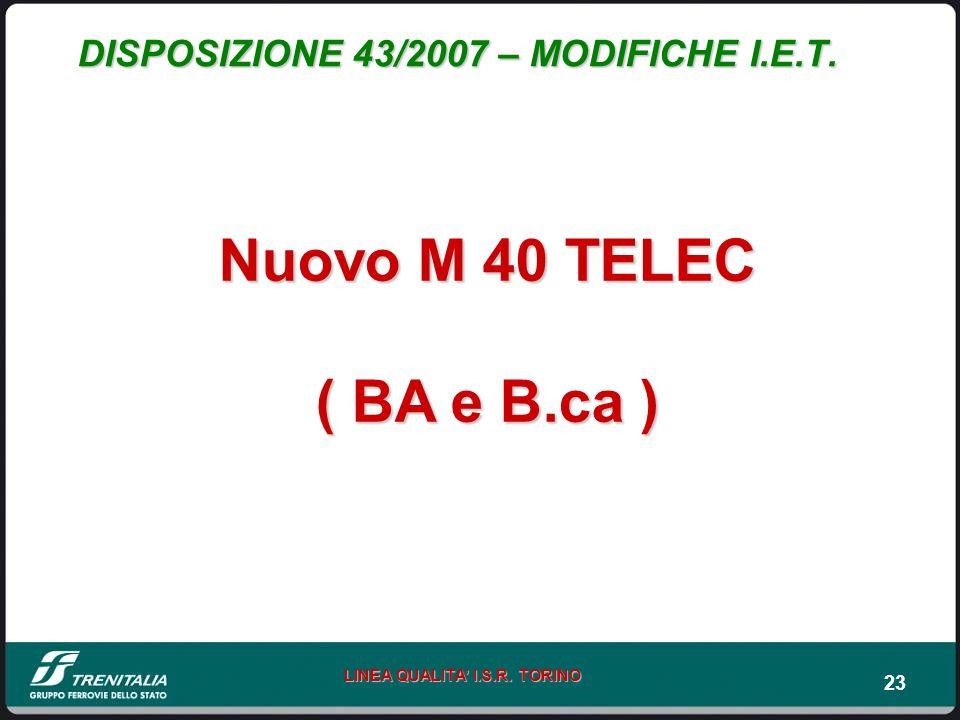 23 LINEA QUALITA I.S.R. TORINO DISPOSIZIONE 43/2007 – MODIFICHE I.E.T. Nuovo M 40 TELEC ( BA e B.ca )