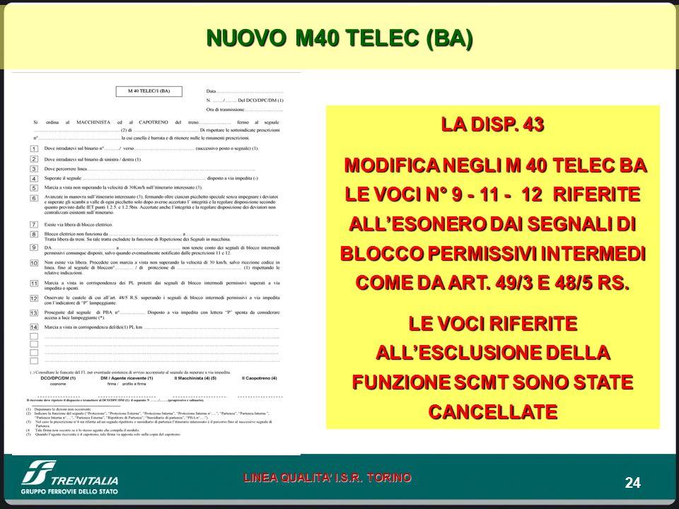 24 LINEA QUALITA I.S.R. TORINO LA DISP. 43 MODIFICA NEGLI M 40 TELEC BA LE VOCI N° 9 - 11 - 12 RIFERITE ALLESONERO DAI SEGNALI DI BLOCCO PERMISSIVI IN