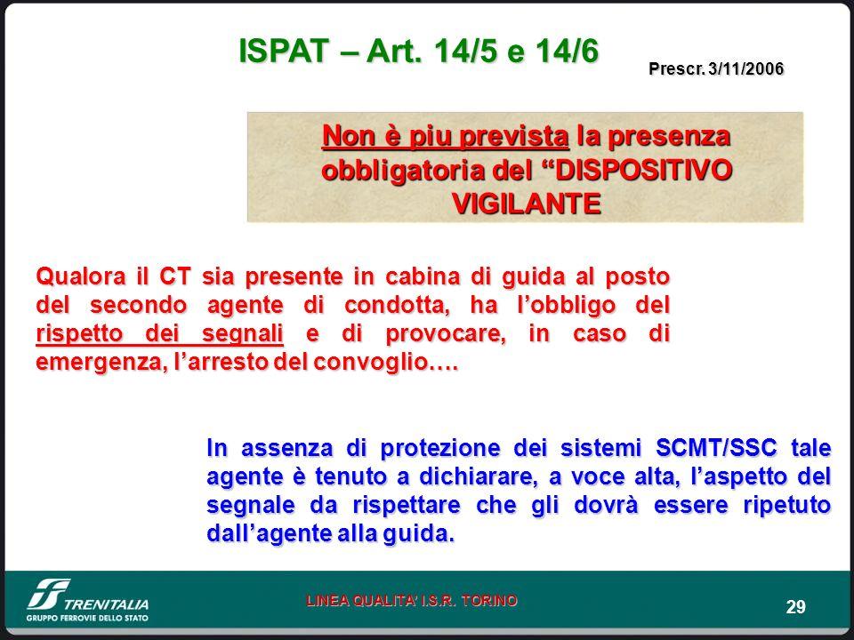 29 LINEA QUALITA I.S.R. TORINO ISPAT – Art. 14/5 e 14/6 Qualora il CT sia presente in cabina di guida al posto del secondo agente di condotta, ha lobb