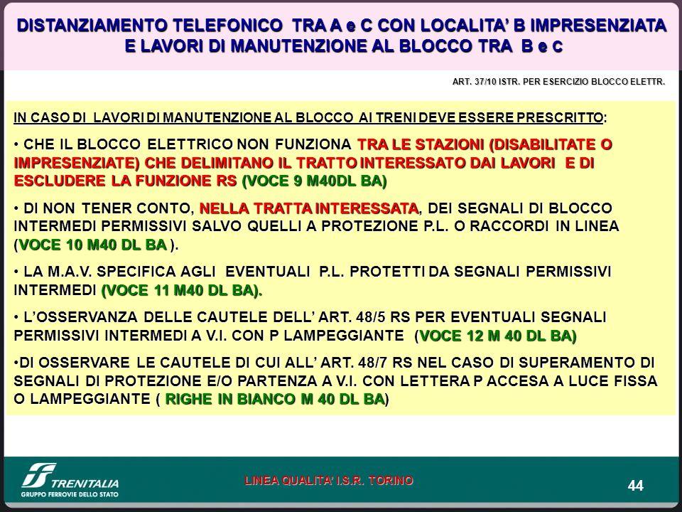 44 LINEA QUALITA I.S.R. TORINO DISTANZIAMENTO TELEFONICO TRA A e C CON LOCALITA B IMPRESENZIATA E LAVORI DI MANUTENZIONE AL BLOCCO TRA B e C E LAVORI