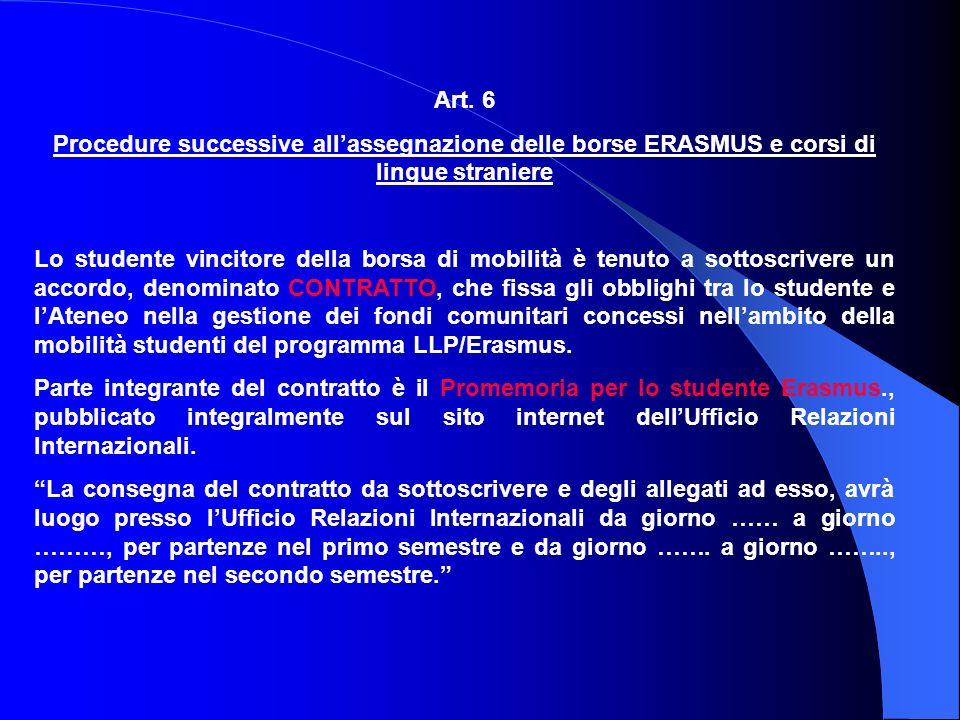 Art. 6 Procedure successive allassegnazione delle borse ERASMUS e corsi di lingue straniere Lo studente vincitore della borsa di mobilità è tenuto a s