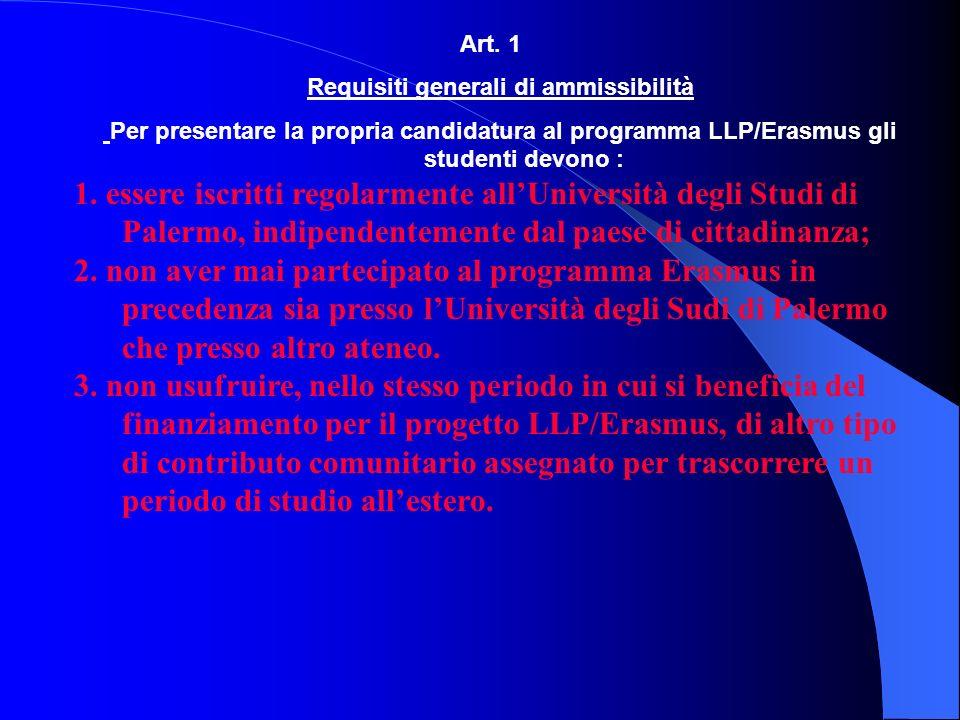 Art. 1 Requisiti generali di ammissibilità Per presentare la propria candidatura al programma LLP/Erasmus gli studenti devono : 1. essere iscritti reg