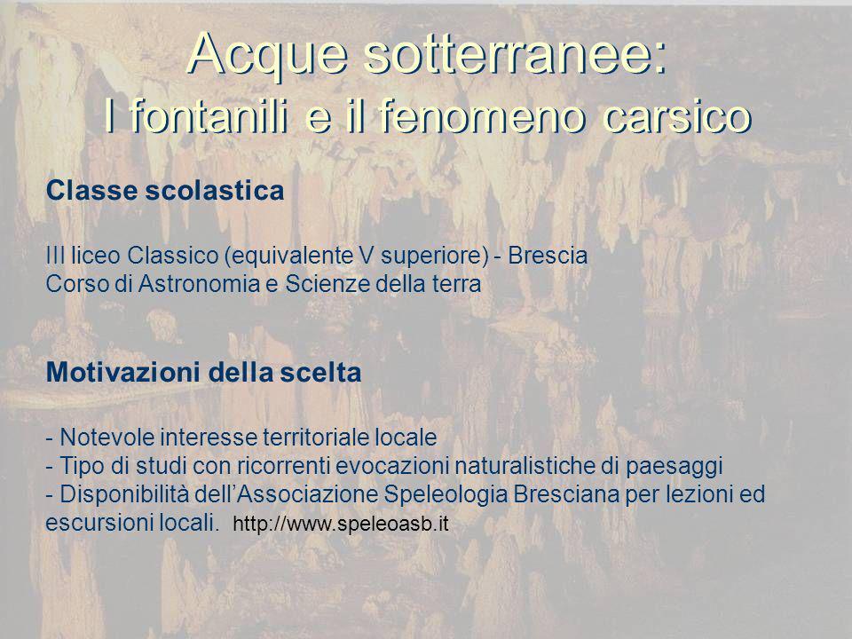 Acque sotterranee: I fontanili e il fenomeno carsico Classe scolastica III liceo Classico (equivalente V superiore) - Brescia Corso di Astronomia e Sc