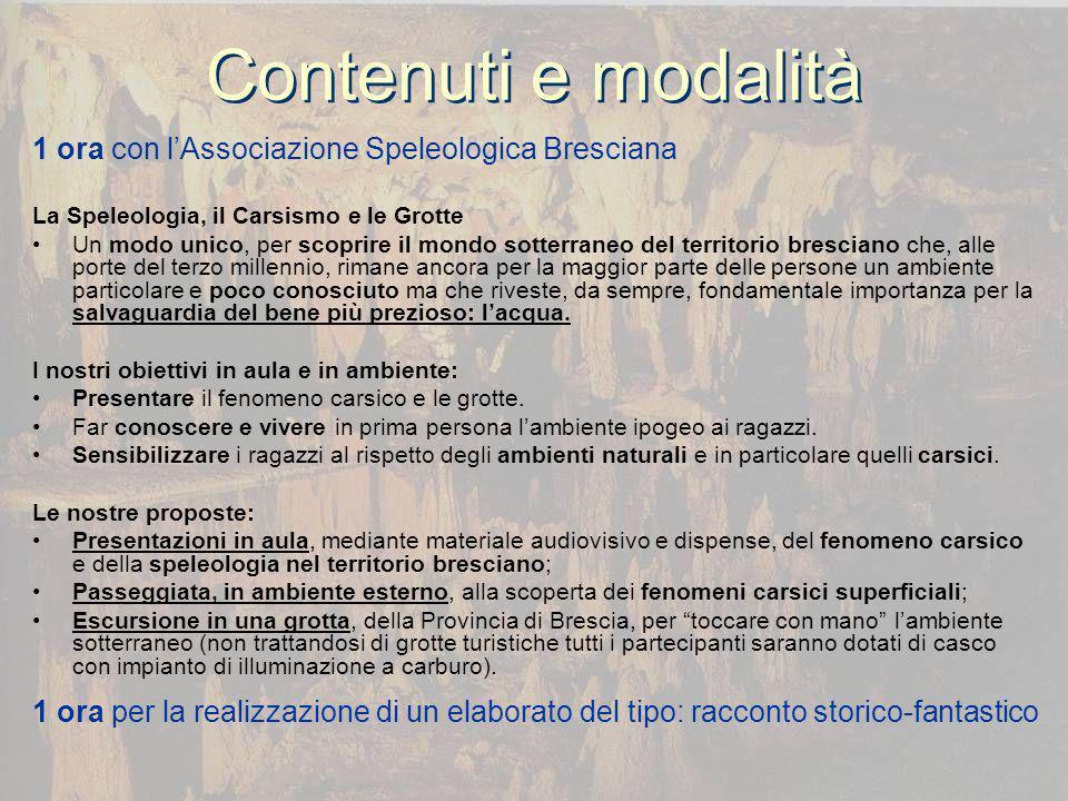 Contenuti e modalità 1 ora con lAssociazione Speleologica Bresciana La Speleologia, il Carsismo e le Grotte Un modo unico, per scoprire il mondo sotte