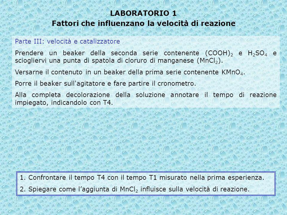 LABORATORIO 1 Fattori che influenzano la velocità di reazione Parte III: velocità e catalizzatore Prendere un beaker della seconda serie contenente (C