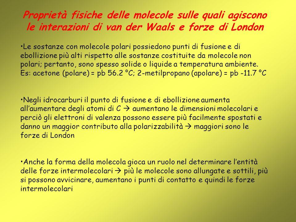 Le sostanze con molecole polari possiedono punti di fusione e di ebollizione più alti rispetto alle sostanze costituite da molecole non polari; pertan