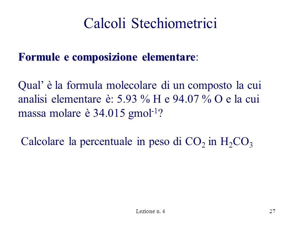 Lezione n. 427 Calcoli Stechiometrici Formule e composizione elementare Formule e composizione elementare: Qual è la formula molecolare di un composto