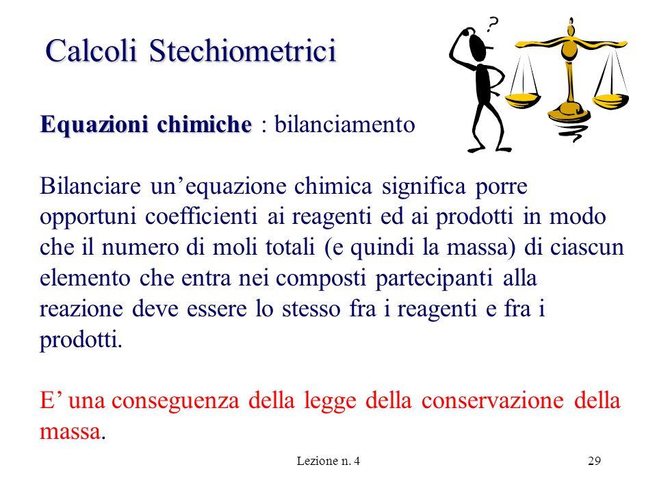 Lezione n. 429 Calcoli Stechiometrici Equazioni chimiche Equazioni chimiche : bilanciamento Bilanciare unequazione chimica significa porre opportuni c