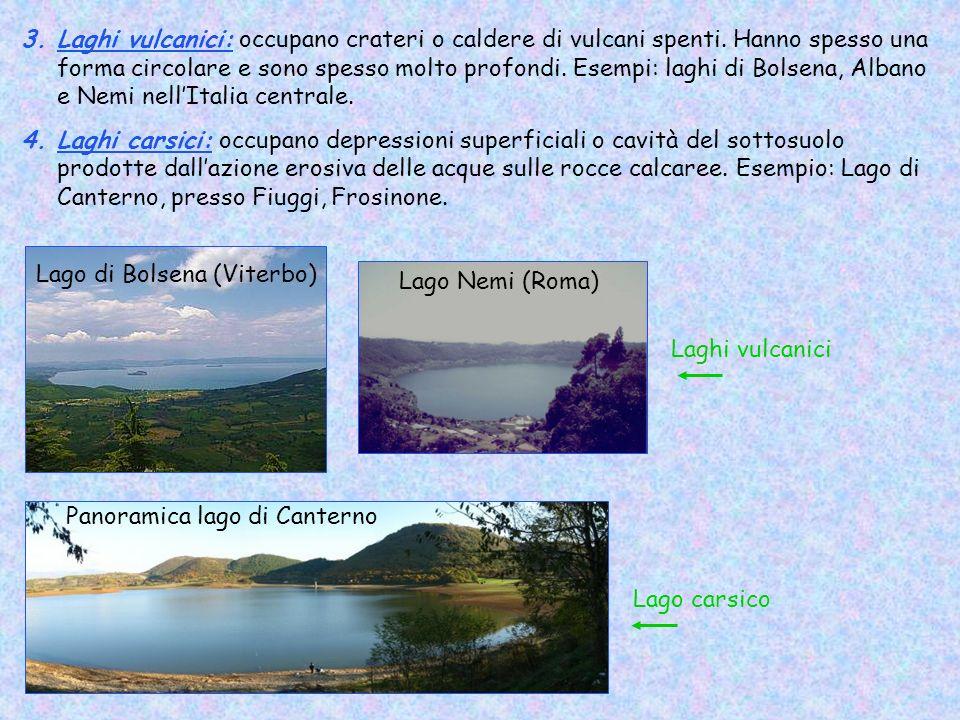 3.Laghi vulcanici: occupano crateri o caldere di vulcani spenti. Hanno spesso una forma circolare e sono spesso molto profondi. Esempi: laghi di Bolse