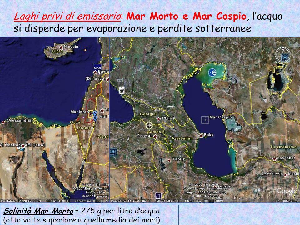 Laghi privi di emissario: Mar Morto e Mar Caspio, lacqua si disperde per evaporazione e perdite sotterranee Salinità Mar Morto = 275 g per litro dacqu