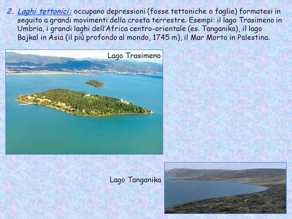 2.Laghi tettonici: occupano depressioni (fosse tettoniche o faglie) formatesi in seguito a grandi movimenti della crosta terrestre. Esempi: il lago Tr
