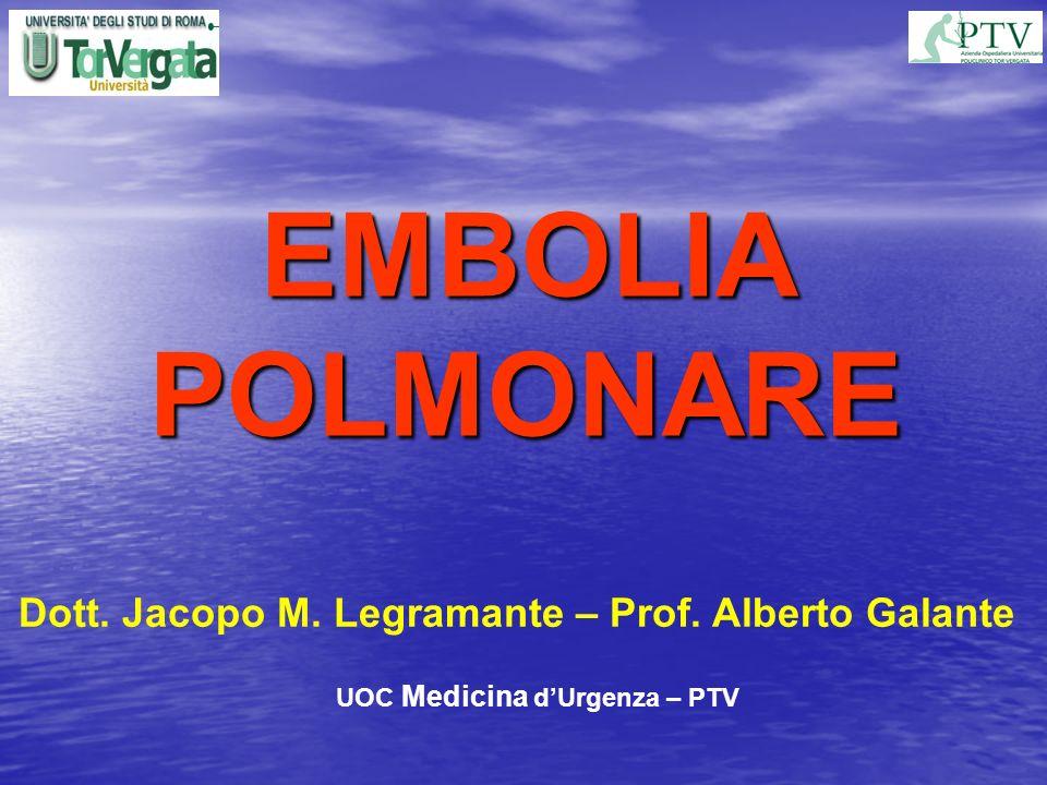 EMBOLIA POLMONARE Dott. Jacopo M. Legramante – Prof. Alberto Galante UOC Medicina dUrgenza – PTV