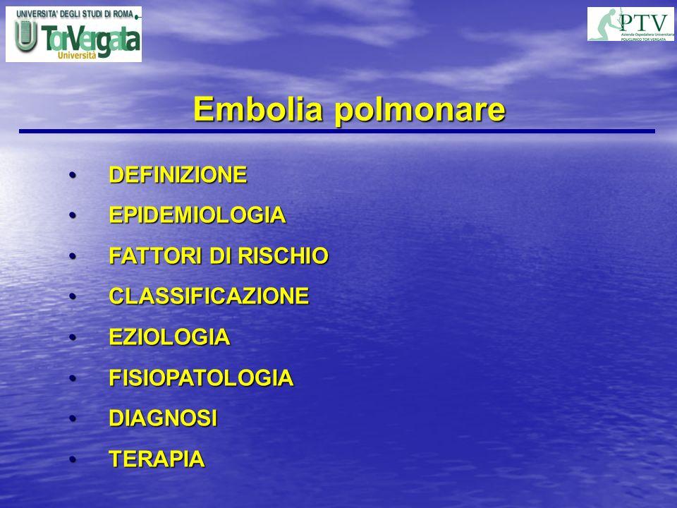 Embolia polmonare DEFINIZIONEDEFINIZIONE EPIDEMIOLOGIAEPIDEMIOLOGIA FATTORI DI RISCHIOFATTORI DI RISCHIO CLASSIFICAZIONECLASSIFICAZIONE EZIOLOGIAEZIOL