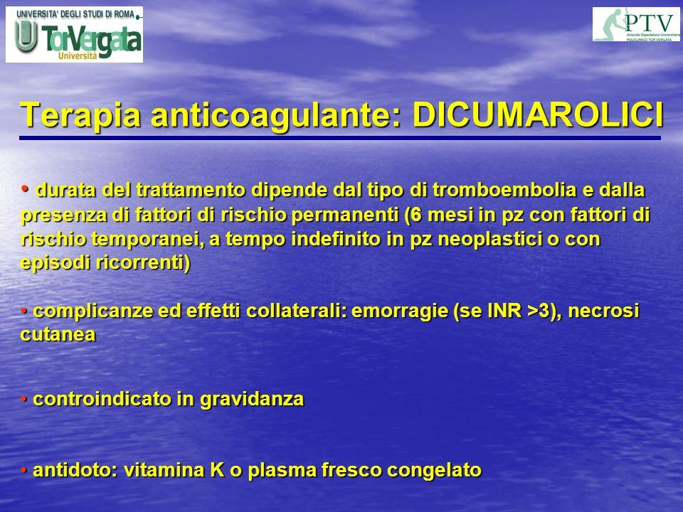 Terapia anticoagulante: DICUMAROLICI durata del trattamento dipende dal tipo di tromboembolia e dalla presenza di fattori di rischio permanenti (6 mes