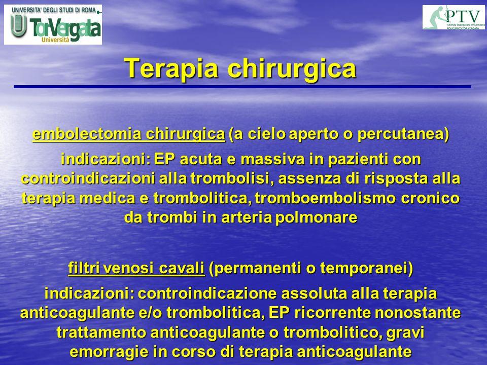 Terapia chirurgica embolectomia chirurgica (a cielo aperto o percutanea) indicazioni: EP acuta e massiva in pazienti con controindicazioni alla trombo