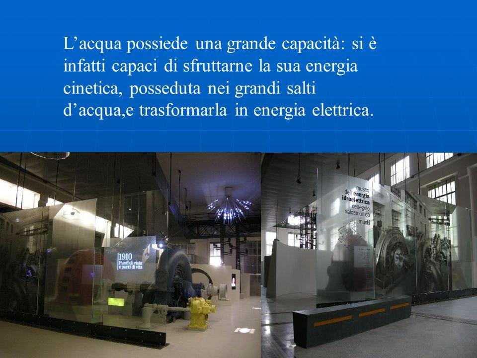 Lacqua possiede una grande capacità: si è infatti capaci di sfruttarne la sua energia cinetica, posseduta nei grandi salti dacqua,e trasformarla in en