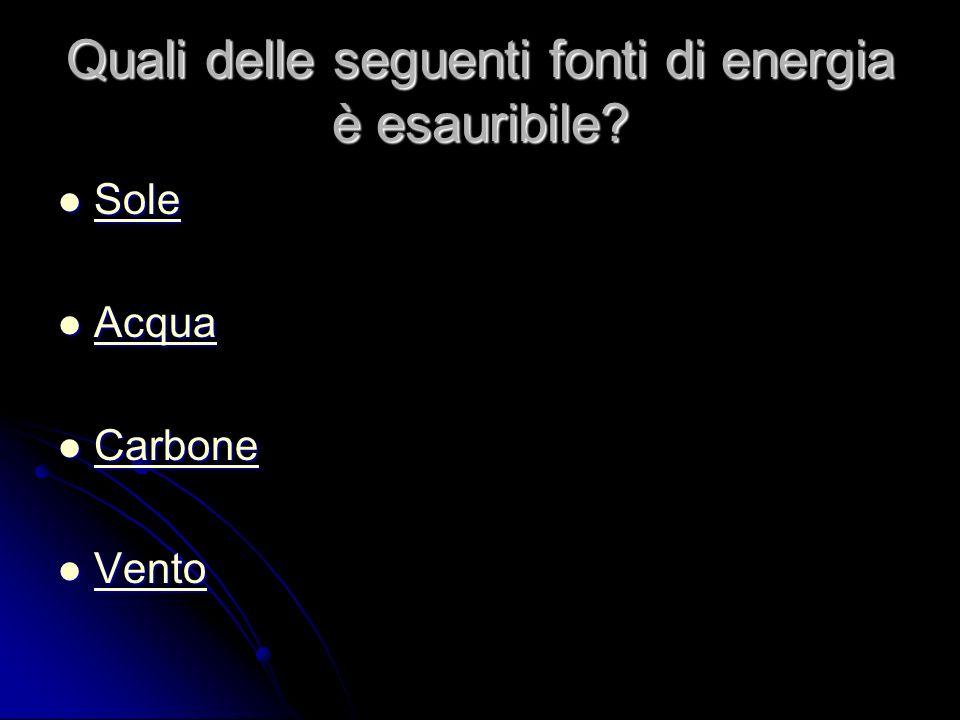 Quali delle seguenti fonti di energia è esauribile.
