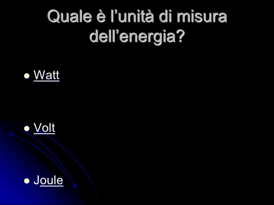 Quale è lunità di misura dellenergia Watt Watt Watt Volt Volt Volt Joule Jouleoule