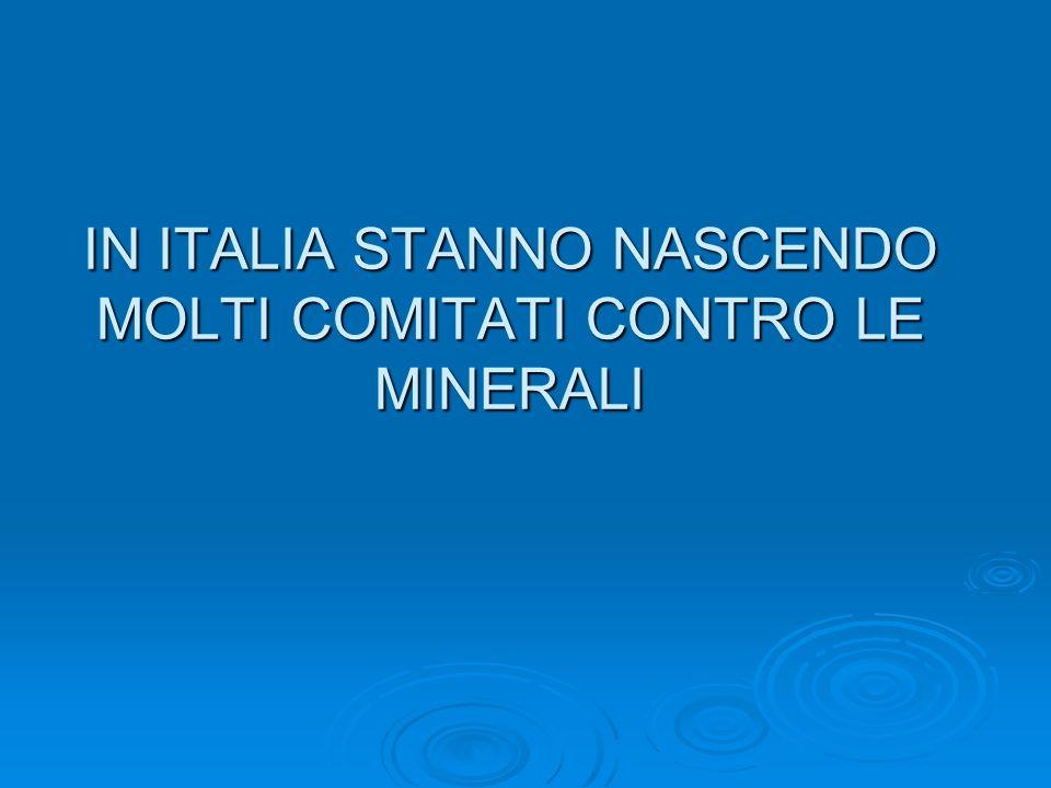 IN ITALIA STANNO NASCENDO MOLTI COMITATI CONTRO LE MINERALI