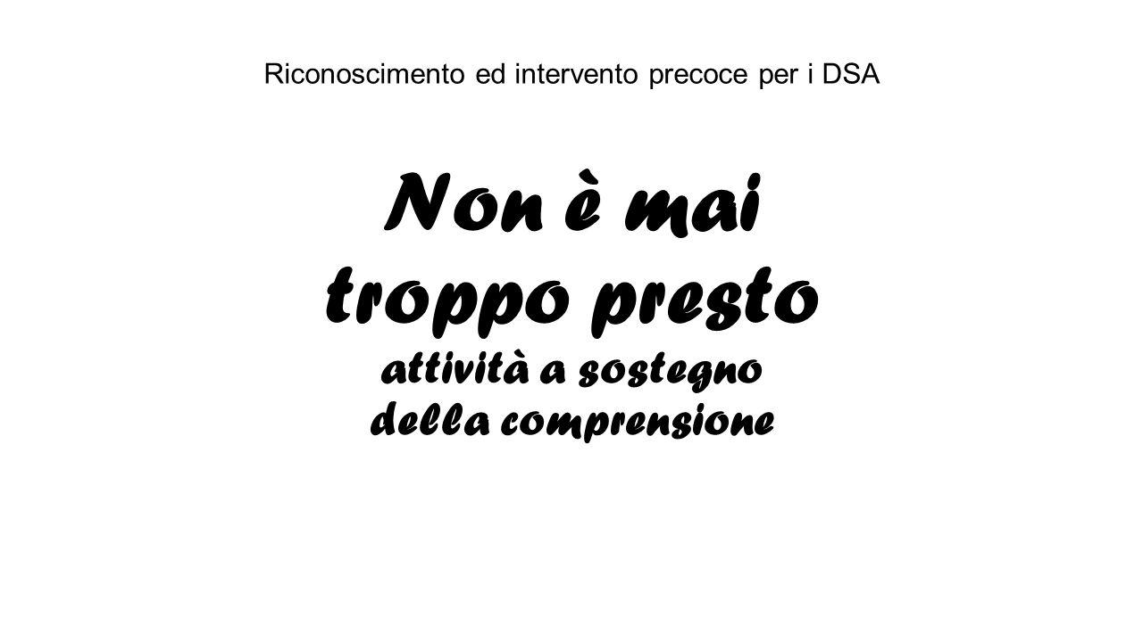 Non è mai troppo presto attività a sostegno della comprensione Riconoscimento ed intervento precoce per i DSA