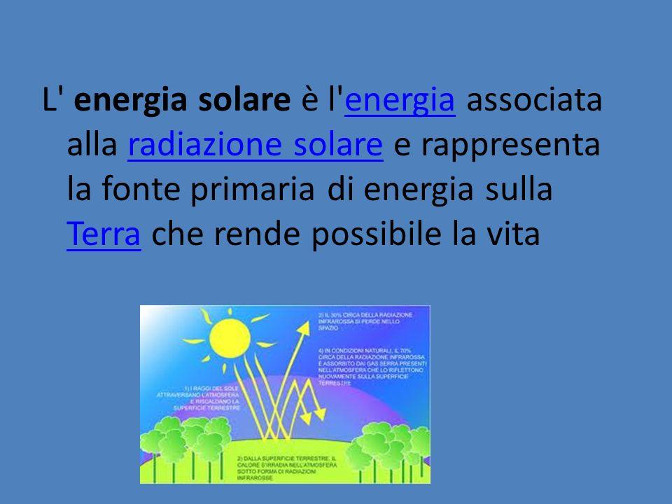 L' energia solare è l'energia associata alla radiazione solare e rappresenta la fonte primaria di energia sulla Terra che rende possibile la vita