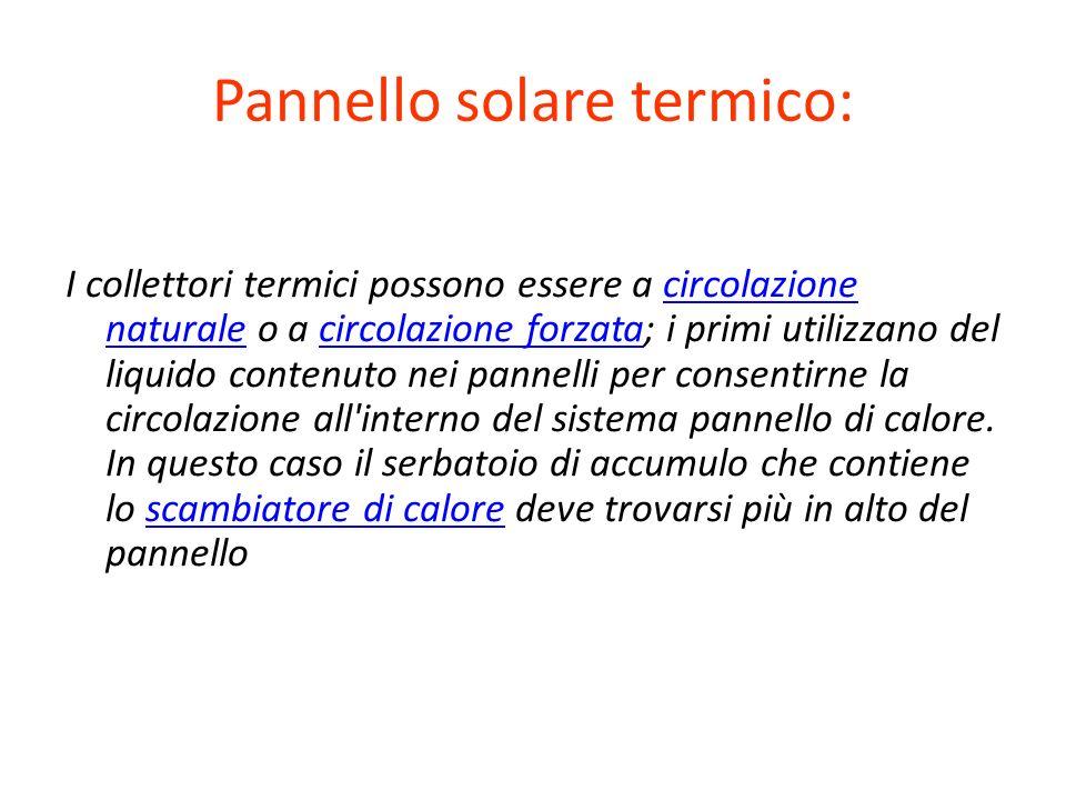 Pannello solare termico: I collettori termici possono essere a circolazione naturale o a circolazione forzata; i primi utilizzano del liquido contenut