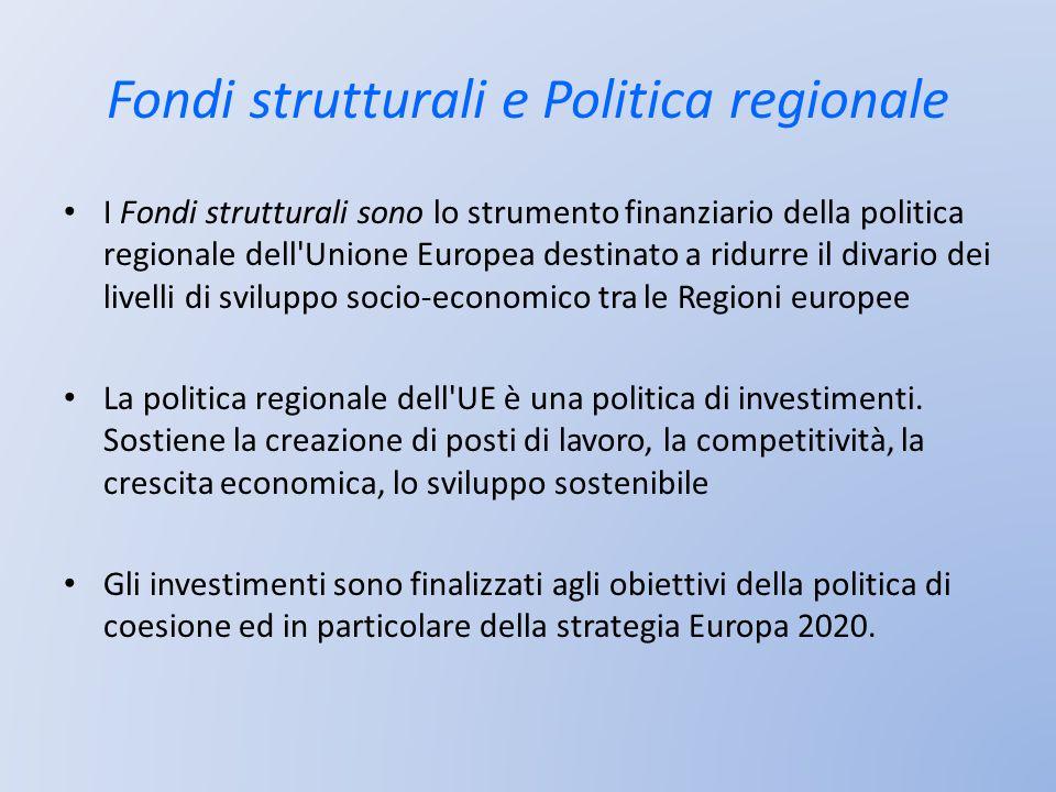 Fondi strutturali e Politica regionale I Fondi strutturali sono lo strumento finanziario della politica regionale dell'Unione Europea destinato a ridu