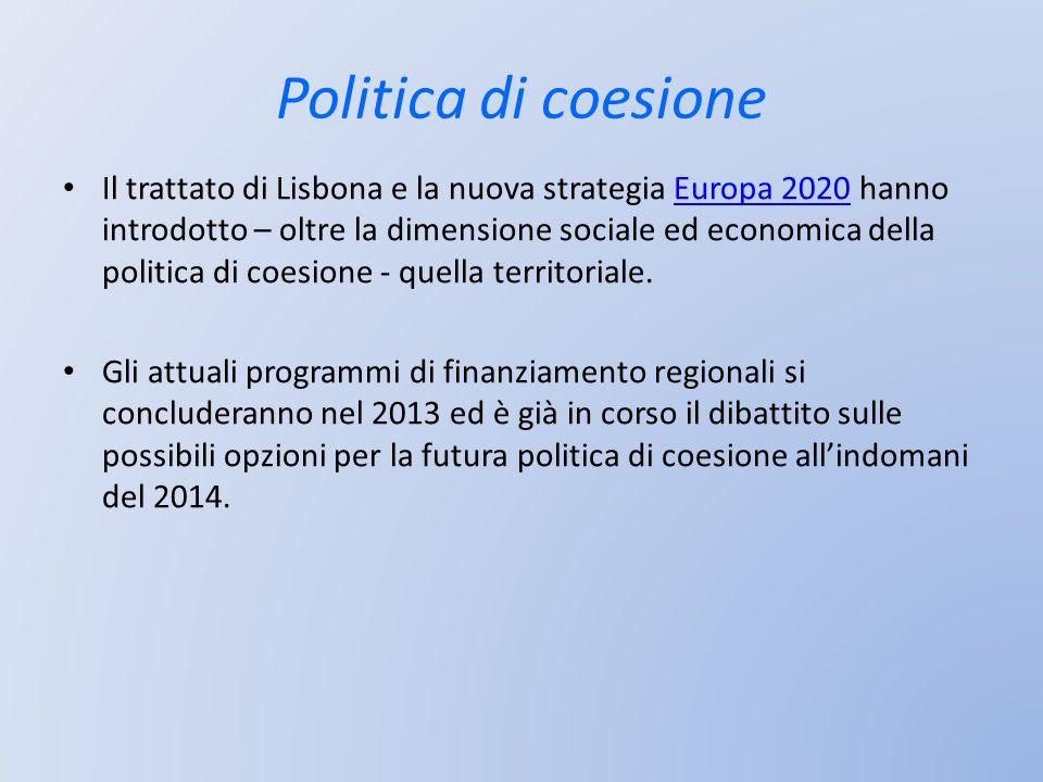 Politica di coesione Il trattato di Lisbona e la nuova strategia Europa 2020 hanno introdotto – oltre la dimensione sociale ed economica della politic