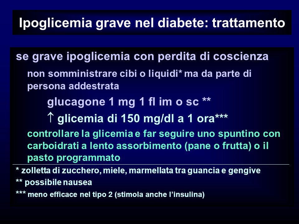 Ipoglicemia grave nel diabete: trattamento se grave ipoglicemia con perdita di coscienza non somministrare cibi o liquidi* ma da parte di persona adde
