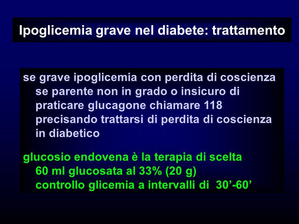 Ipoglicemia grave nel diabete: trattamento se grave ipoglicemia con perdita di coscienza se parente non in grado o insicuro di praticare glucagone chi