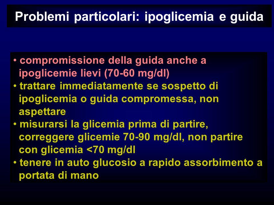 Problemi particolari: ipoglicemia e guida compromissione della guida anche a ipoglicemie lievi (70-60 mg/dl) trattare immediatamente se sospetto di ip