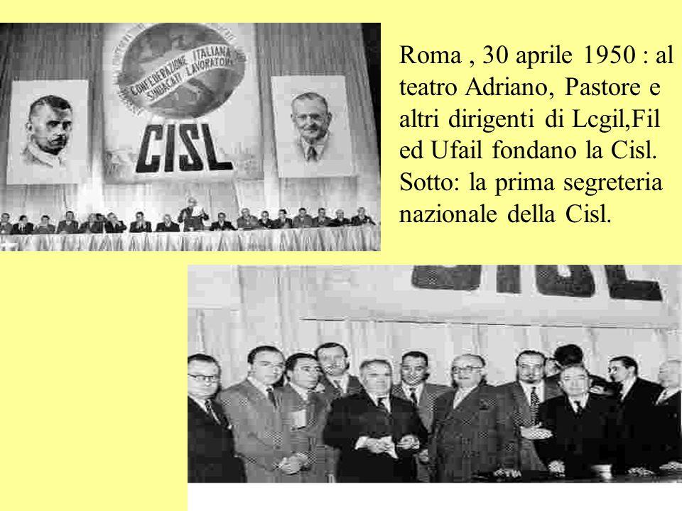 Roma, 30 aprile 1950 : al teatro Adriano, Pastore e altri dirigenti di Lcgil,Fil ed Ufail fondano la Cisl.