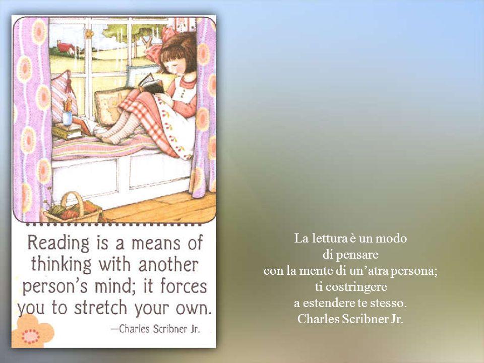 La lettura è un modo di pensare con la mente di unatra persona; ti costringere a estendere te stesso.