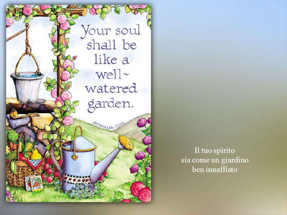 Il tuo spirito sia come un giardino ben innaffiato