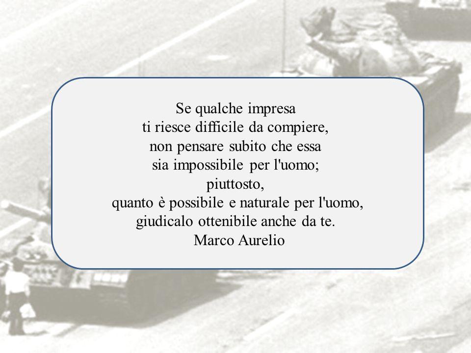 Se qualche impresa ti riesce difficile da compiere, non pensare subito che essa sia impossibile per l uomo; piuttosto, quanto è possibile e naturale per l uomo, giudicalo ottenibile anche da te.