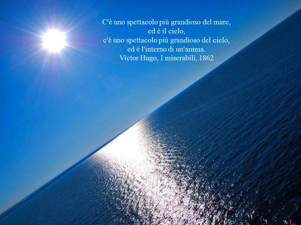C è uno spettacolo più grandioso del mare, ed è il cielo, c è uno spettacolo più grandioso del cielo, ed è l interno di un anima.
