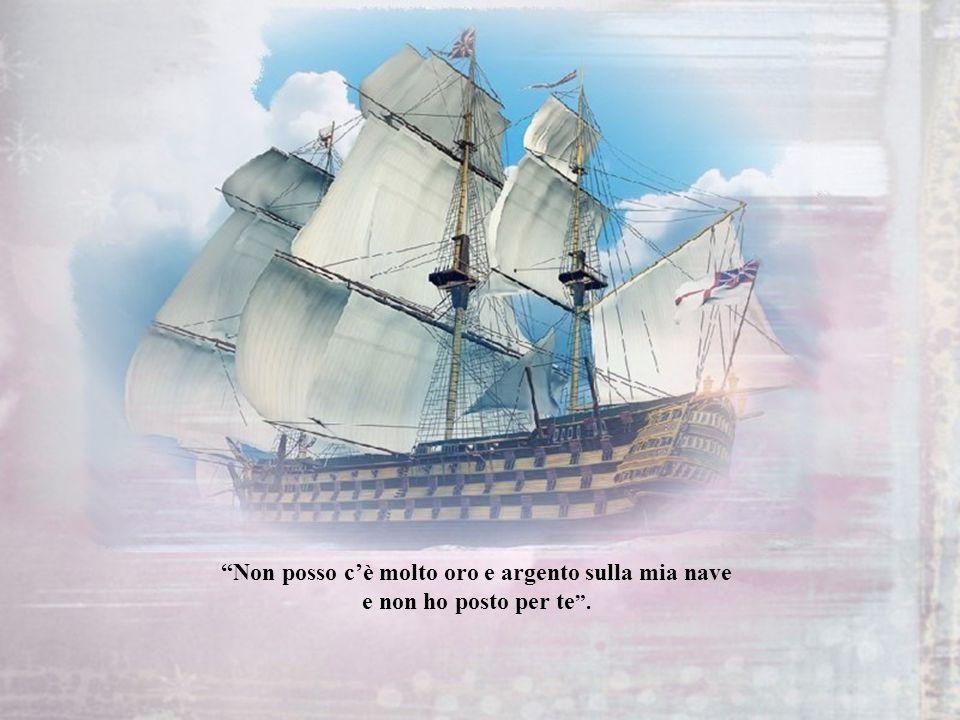 La Ricchezza passò vicino allAmore su una nave lussuosissima e lAmore le disse: Ricchezza mi puoi portare con te ?