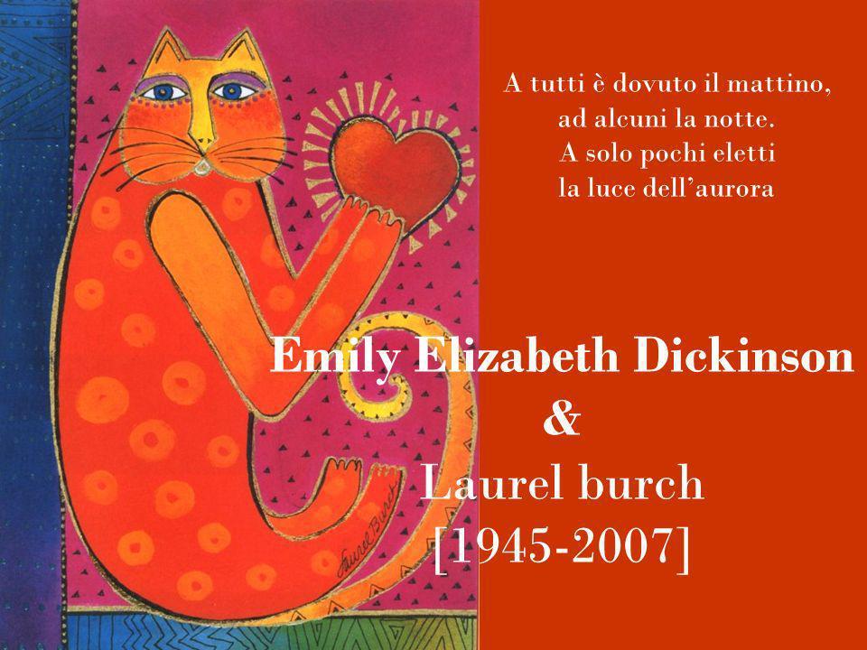 Emily Elizabeth Dickinson & Laurel burch [1945-2007] A tutti è dovuto il mattino, ad alcuni la notte.