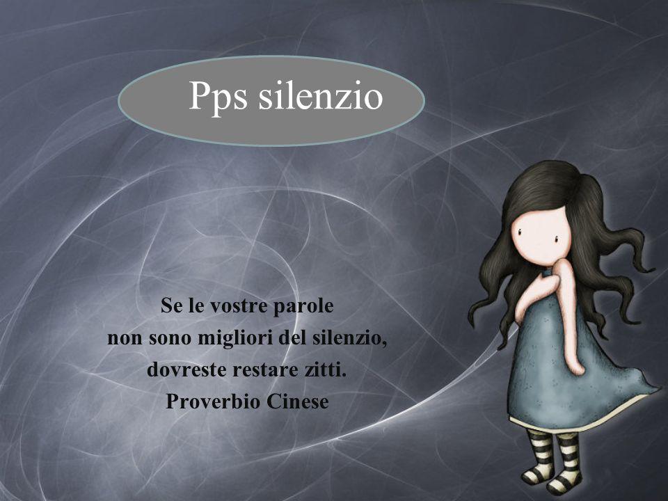 Pps silenzio Se le vostre parole non sono migliori del silenzio, dovreste restare zitti.