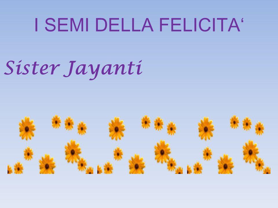 I SEMI DELLA FELICITA Sister Jayanti