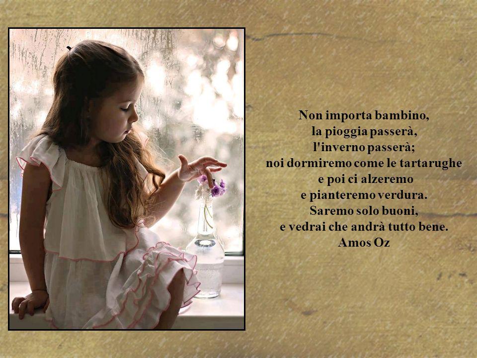 La sola cosa necessaria, per la tranquillità del mondo, è che ogni bambino possa crescere felice.