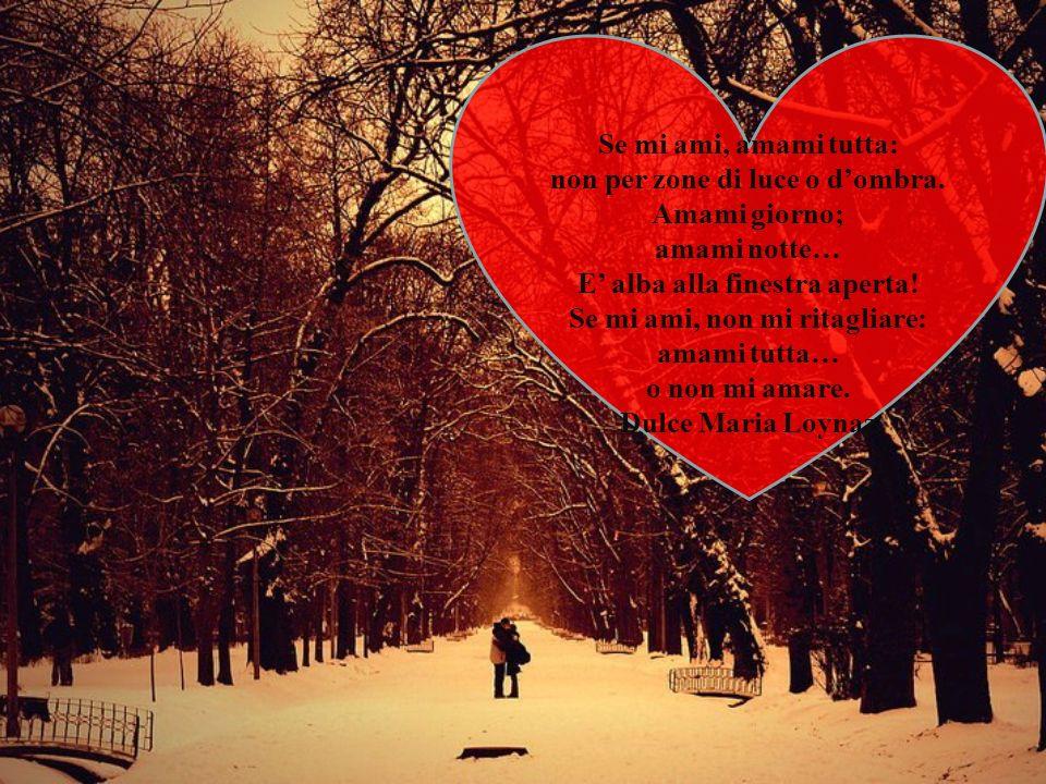 Se mi ami, amami tutta: non per zone di luce o dombra.