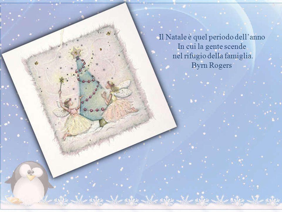 Il Natale è quel periodo dellanno In cui la gente scende nel rifugio della famiglia. Byrn Rogers