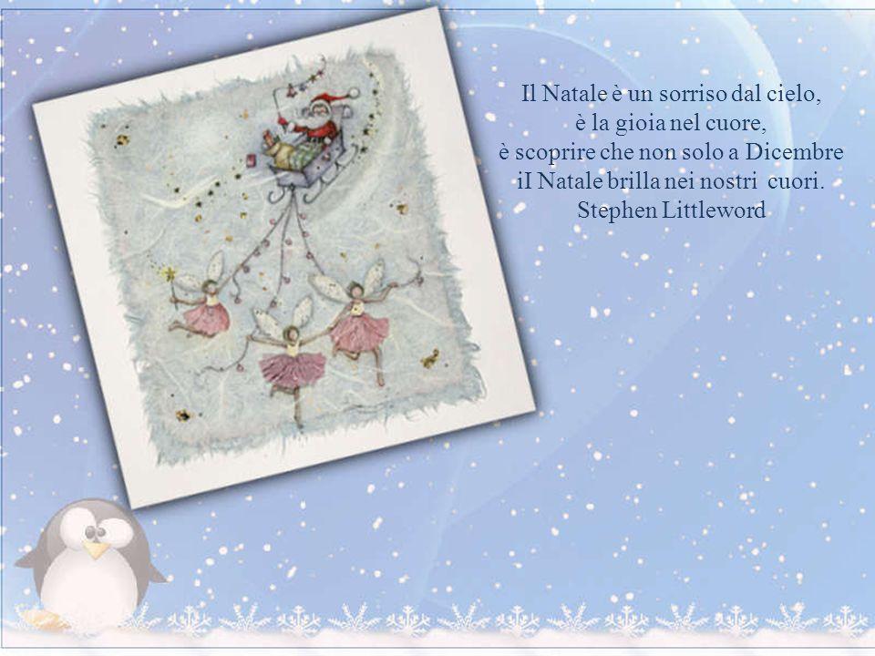 Il Natale è un sorriso dal cielo, è la gioia nel cuore, è scoprire che non solo a Dicembre iI Natale brilla nei nostri cuori.