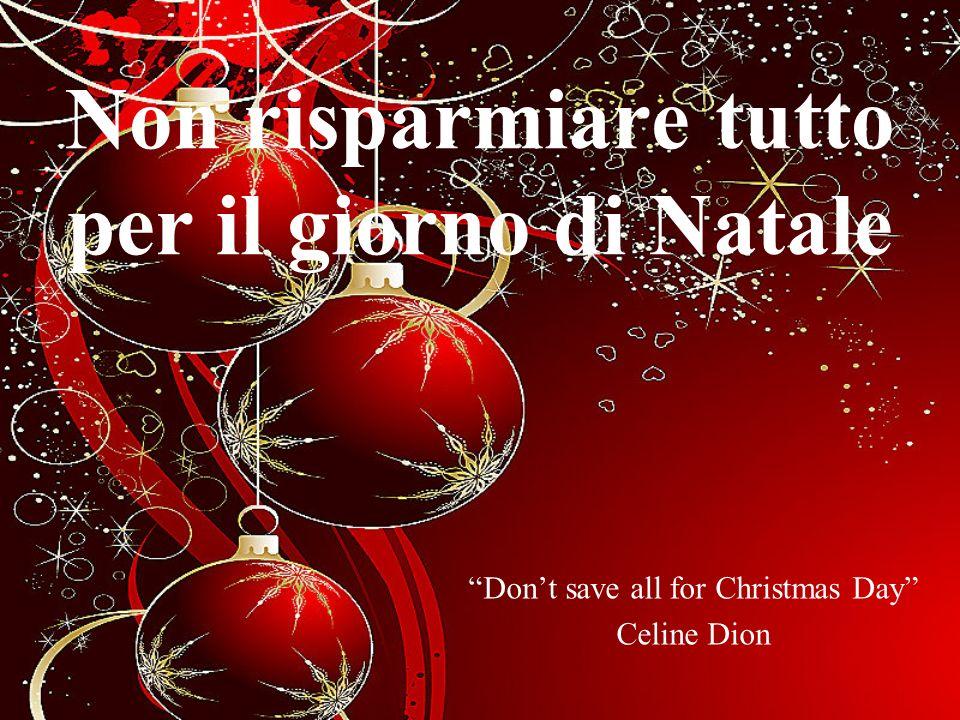 Non risparmiare tutto per il giorno di Natale Dont save all for Christmas Day Celine Dion