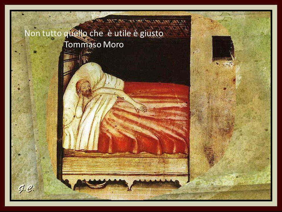 Non tutto quello che è utile è giusto Tommaso Moro