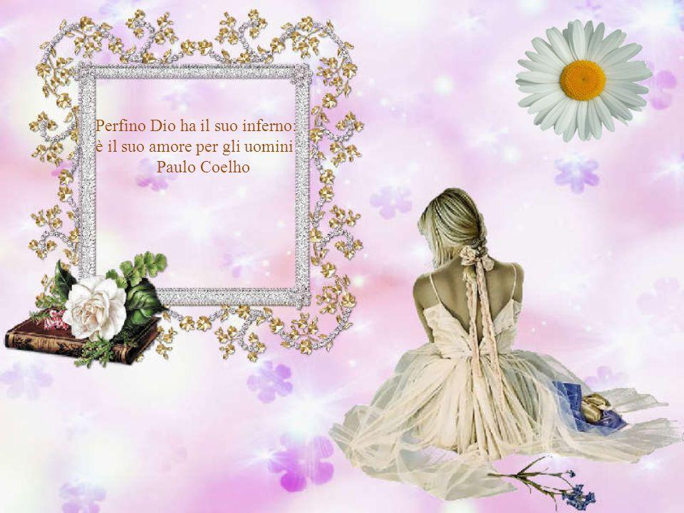 Perfino Dio ha il suo inferno: è il suo amore per gli uomini Paulo Coelho