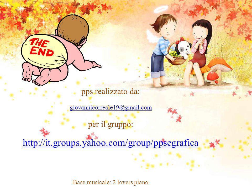 pps realizzato da: giovannicorreale19@gmail.com per il gruppo: http://it.groups.yahoo.com/group/ppsegrafica Base musicale: 2 lovers piano