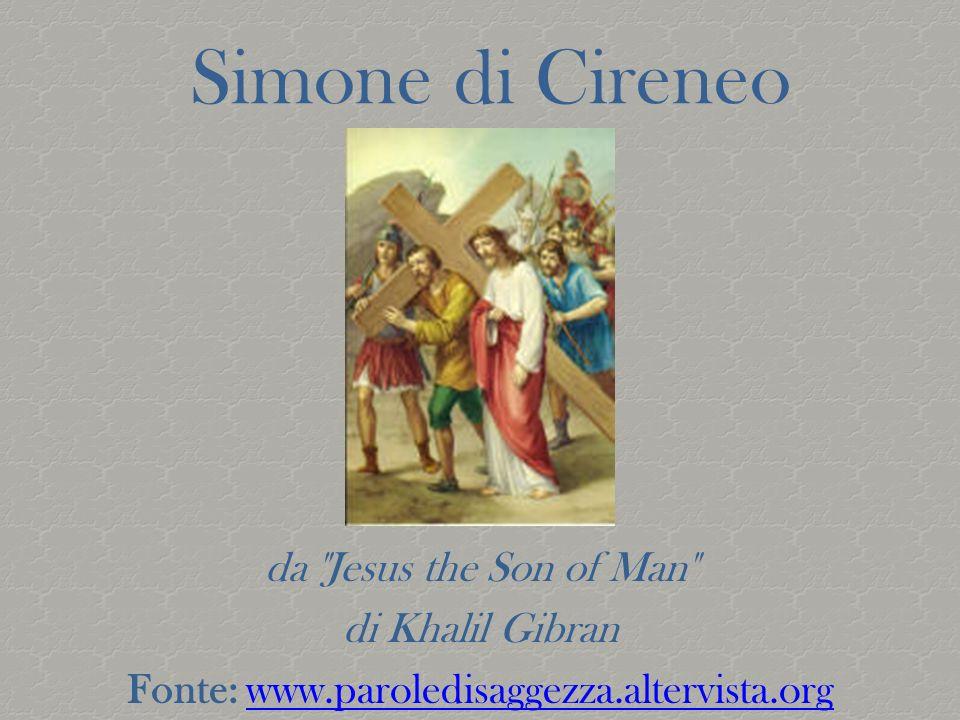 Simone di Cireneo da Jesus the Son of Man di Khalil Gibran Fonte: www.paroledisaggezza.altervista.orgwww.paroledisaggezza.altervista.org
